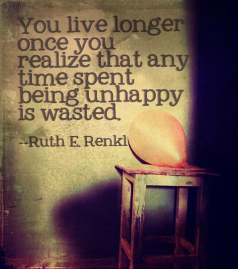 You-live-longer-once-you-realize-that-ay-time-spent-being-unhappy-is-wasted
