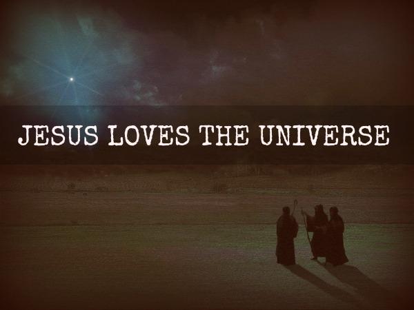 Jesus Loves The Universe